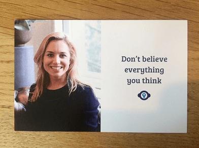 Mijn collega Marisse, die Cognitief Gedragstherapeut is, heeft op haar visitekaartje gezet dat je niet alles hoeft te geloven dat je denkt.